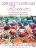 100 Buttercream Flowers: The Complete Step-by-Step Guide to Piping Flowers in Buttercream Icing (Paperback)