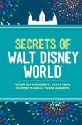 Secrets of Walt Disney World: Weird and Wonderful Facts About the Most Magical Place on Earth (Hardcover)