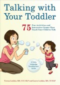 Talking With Your Toddler: 75 Fun Activities and Interactive Games That Teach Your Child to Talk (Paperback)