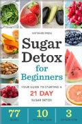 Sugar Detox for Beginners: Your Guide to Starting a 21-Day Sugar Detox (Paperback)