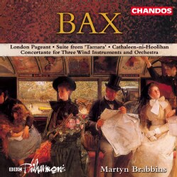 Martyn Brabbins - Bax: London Pageant; Concertante for Three Wind Instruments and Orchestra; Tamara Suite and More