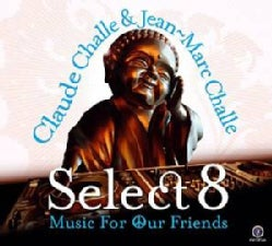 CLAUDE CHALLE/JEAN-MARC CHALLE - SELECT 8: MUSIC FOR OUR FRIENDS