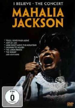 Mahalia Jackson: I Believe: The Concert (DVD)