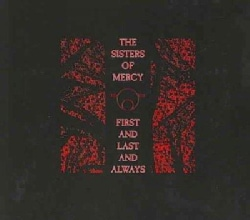 Sisters Of Mercy - First & Last and Always