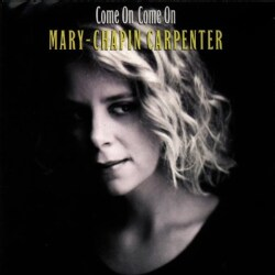 MARY-CHAPIN CARPENTER - COME ON COME ON