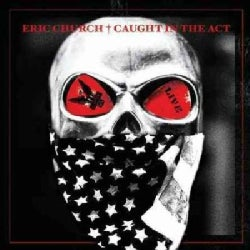 Eric Church - Caught In The Act Live