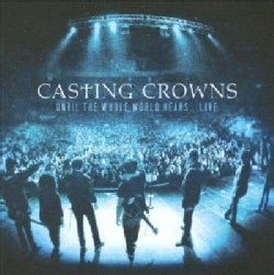 Casting Crowns - Until The Whole World Hears Live