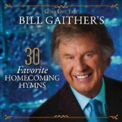 Bill & Gloria Gaither - Bill Gaither's 30 Favorite Homecoming Hymns