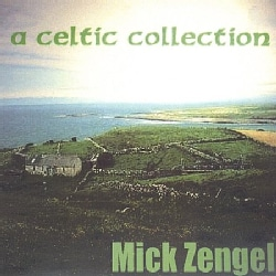 MICK ZENGEL - CELTIC COLLECTION OF TRADITIONAL IRISH & OTHER SON