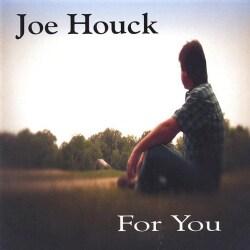 JOE HOUCK - FOR YOU