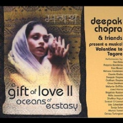 Deepak Chopra - A Gift of Love II: Oceans of Ecstasy a Musical Valentine to Tagore