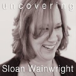 SLOAN WAINWRIGHT - UNCOVERING