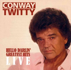 Conway Twitty - Hello Darlin': Greatest Hits Live