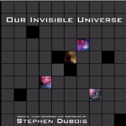 STEPHEN DUBOIS - OUR INVISIBLE UNIVERSE