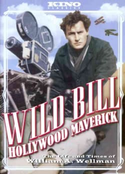 Wild Bill: Hollywood Maverick: The Life and Times of William A. Wellman (DVD)