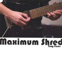 TONY FLORES - MAXIMUM SHRED