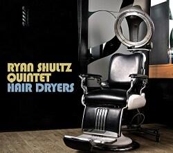 Ryan Quintet Shultz - Hair Dryers