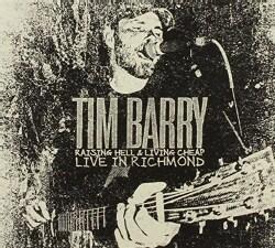 TIM BARRY - RAISING HELL & LIVING CHEAP: LIVE IN RICHMOND