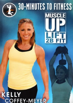 30 Minutes to Fitness: Muscle Up Lift 2B Fit with Kelly Coffey-Meyer (DVD)