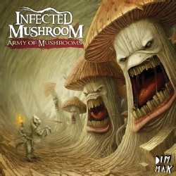 Infected Mushrooms - Army Of Mushrooms (Parental Advisory)