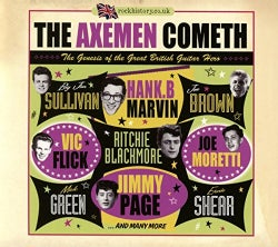 AXEMEN COMETH:BIRTH OF THE GREAT BRITISH GUITAR HE - AXEMEN COMETH:BIRTH OF THE GREAT BRITISH GUITAR HE