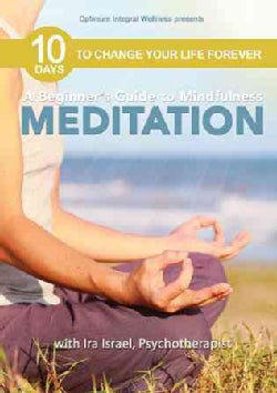 Beginner's Guide to Mindfulness Meditation with Ira Israel: 10 Days to Change Your Life Forever (DVD)