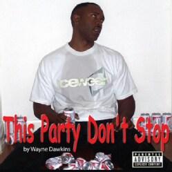WAYNE DAWKINS - THIS PARTY DON'T STOP