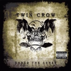 TWIN CROW - SHRED THE ASHES