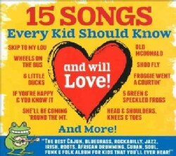 Various - 15 Songs Every Kid Should Know (And Will Love!)