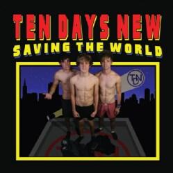 TEN DAYS NEW - SAVING THE WORLD