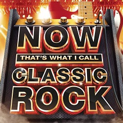 NOW THAT'S WHAT I CALL CLASSIC ROCK - NOW THAT'S WHAT I CALL CLASSIC ROCK