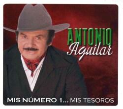 Antonio Aguilar - Mis Numero 1: Mis Tesoros