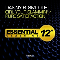 DANNY B SMOOTH - GIRL YOUR SLAMMIN / PURE SATISFACTION