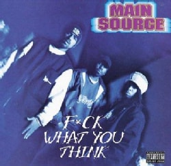Main Source - F*ck What You Think (Parental Advisory)