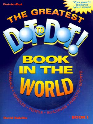 The Greatest Dot to Dot Book in the World: Book 1