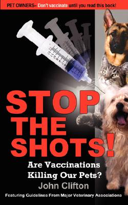 Stop the Shots!: Are Vaccinations Killing Our Pets? (Paperback)