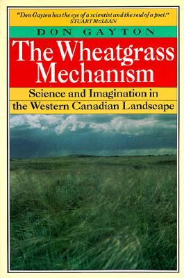 Wheatgrass Mechanism: Science and Imagination in the Western Canadian Landscape (Paperback)