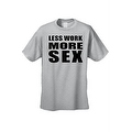 MEN'S FUNNY T-SHIRT Less Work More Sex HILARIOUS ADULT HUMOR TEE S-5XL - Thumbnail 0