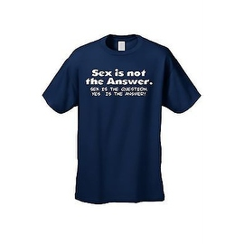 MEN'S FUNNY T-SHIRT Sex is not the Answer. Sex is the Question YES is the Answer