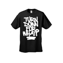 MEN'S HILARIOUS T-SHIRT Turn Down For What? TEE FUNNY ADULT HUMOR COOL TOP S-5XL