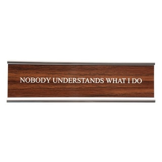 Desk Name Plate - Classic Faux Wood/Chrome Holder - Nobody Understands What I Do