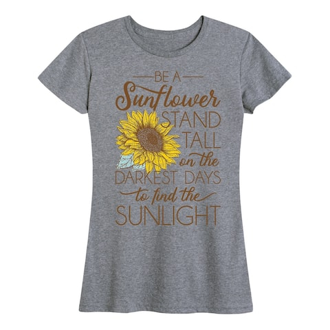Be A Sunflower Stand Tall To Find The Sunlight - Women's Short Sleeve Graphic T-Shirt