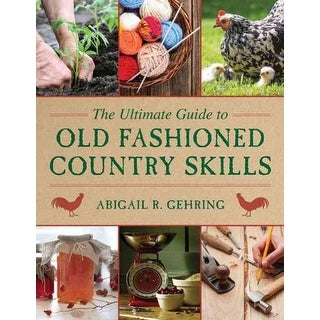 Ultimate Guide to Old-Fashioned Country Skills - Abigail R. Gehring