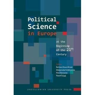 Political Science in Europe at the Beginning of the 21st Century - Piotr Borowiec, Barbara Krauz-Mozer, et al.