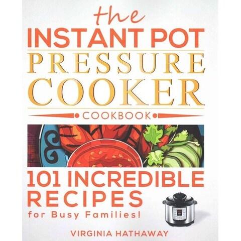 Instant Pot Pressure Cooker Cookbook - Virginia Hathaway