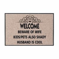 Welcome Mat - Beware Of Wife Kids/Pets Also Shady Husband Cool - Olefin Doormat - 27 in. x 1 in. x 18 in.