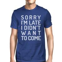 Sorry I'm Late Mens Blue Round Neck Tee Funny School Tshirt Cotton