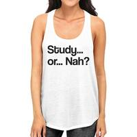 Study Or Nah Womens White Funny Design Tank Top Cute Birthday Gifts