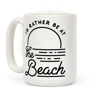 LookHUMAN I'd Rather Be At The Beach White 15 Ounce Ceramic Coffee Mug