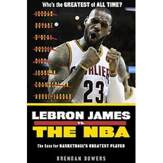 Lebron James Vs. the NBA - Brendan Bowers